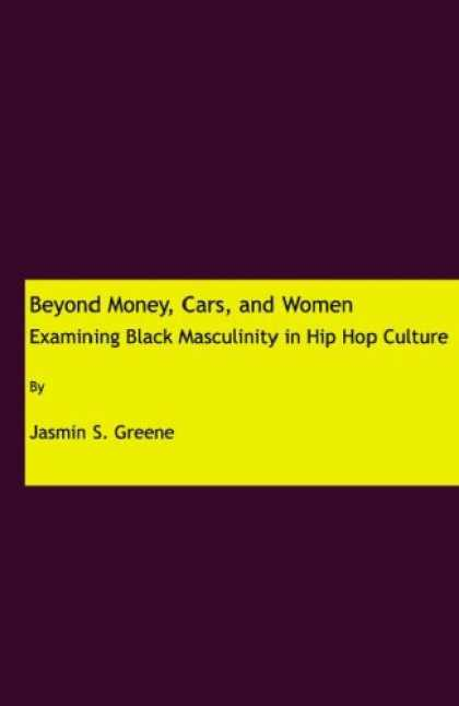 Hip Hop Books - Beyond Money, Cars, and Women: Examining Black Masculinity in Hip Hop Culture