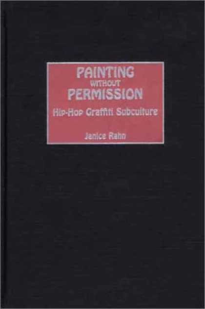 Hip Hop Books - Painting Without Permission: Hip-Hop Graffiti Subculture