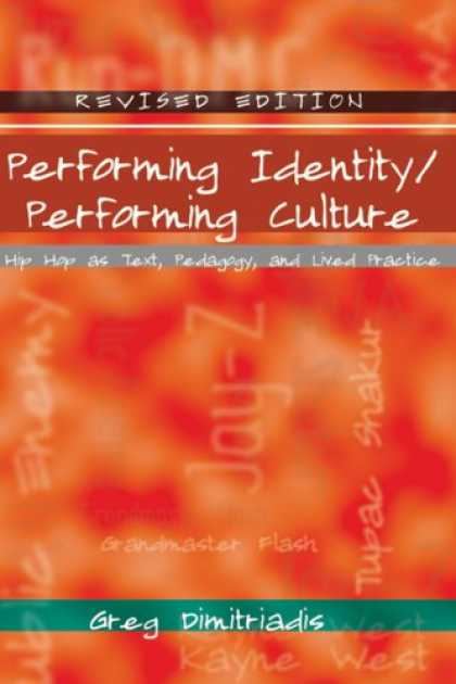 Hip Hop Books - Performing Identity/Performing Culture: Hip Hop as Text, Pedagogy, and Lived Pra