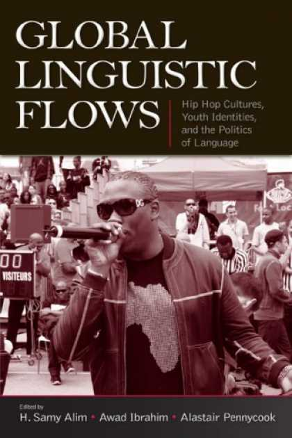 Hip Hop Books - Global Linguistic Flows: Hip Hop Cultures, Youth Identities, And the Politics of