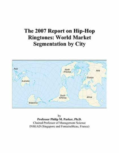 Hip Hop Books - The 2007 Report on Hip-Hop Ringtones: World Market Segmentation by City