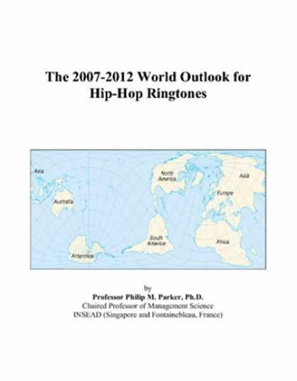 Hip Hop Books - The 2007-2012 World Outlook for Hip-Hop Ringtones