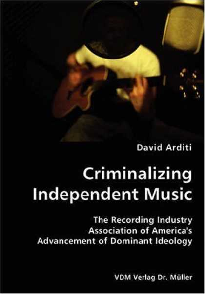 Hip Hop Books - Criminalizing Independent Music- The Recording Industry Association of America's