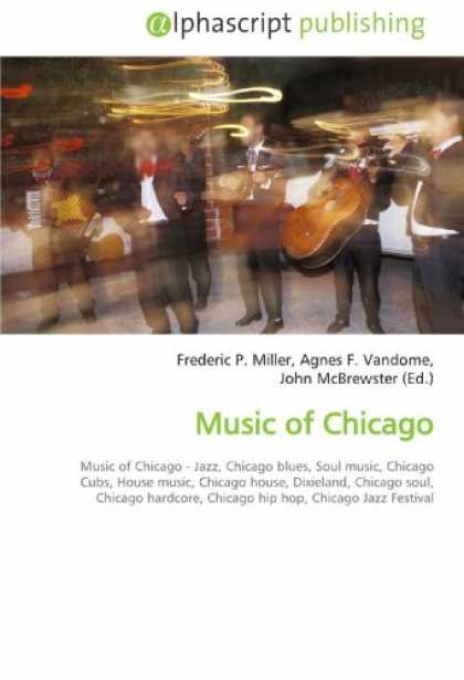 Hip Hop Books - Music of Chicago: Music of Chicago - Jazz, Chicago blues, Soul music, Chicago Cu