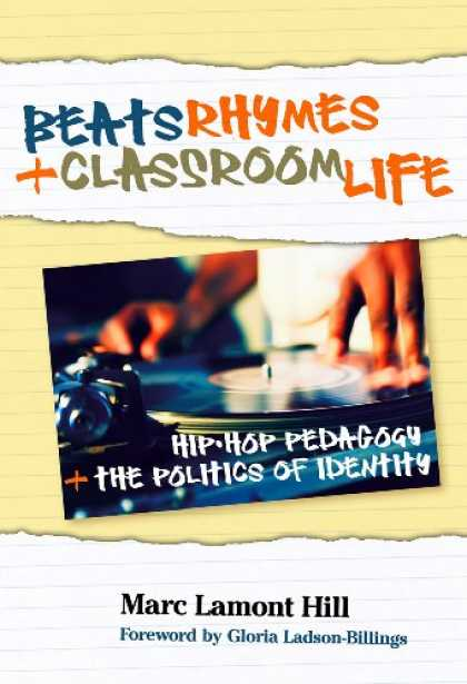 Hip Hop Books - Beats, Rhymes, and Classroom Life: Hip-Hop Pedagogy and the Politics of Identity