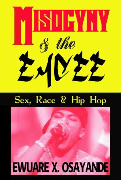 Hip Hop Books - Misogyny and the Emcee: Sex, Race and Hip Hop