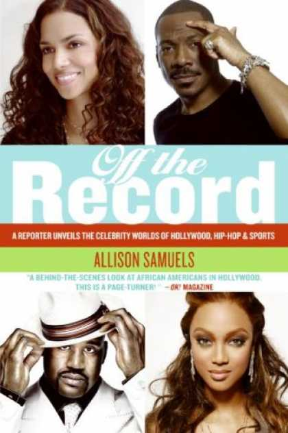 Hip Hop Books - Off the Record: A Reporter Unveils the Celebrity Worlds of Hollywood, Hip-hop, a