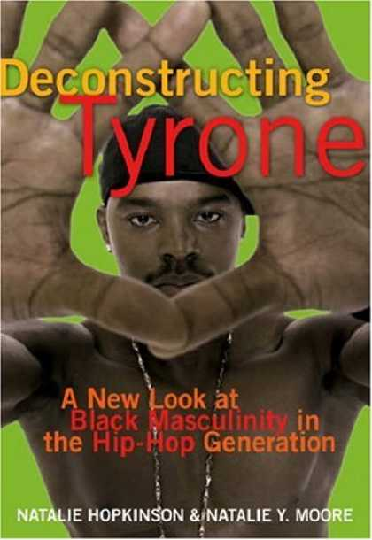 Hip Hop Books - Deconstructing Tyrone: A New Look at Black Masculinity in the Hip-Hop Generation