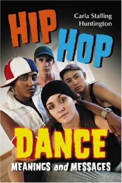 Hip Hop Books - Hip Hop Dance: Meanings and Messages