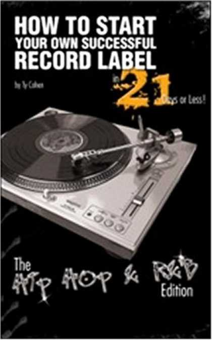 Hip Hop Books - How to Start Your Own Successful Record Label in 21 Days or Less! The Hip Hop an