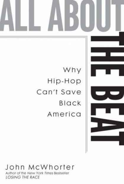 Hip Hop Books - All about the Beat: Why Hip-Hop Can't Save Black America