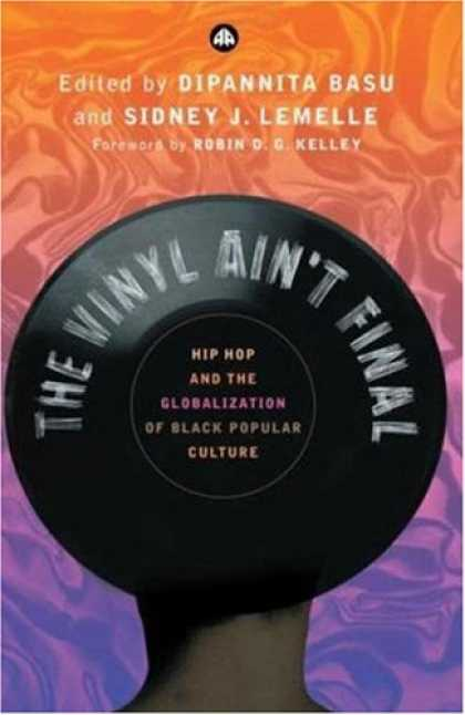 Hip Hop Books - The Vinyl Ain't Final: Hip-hop and the Globalisation of Black Popular Cul