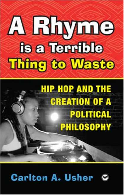 Hip Hop Books - A Rhyme Is a Terrible Thing to Waste: Hip Hop Culture and the Creation of a Poli
