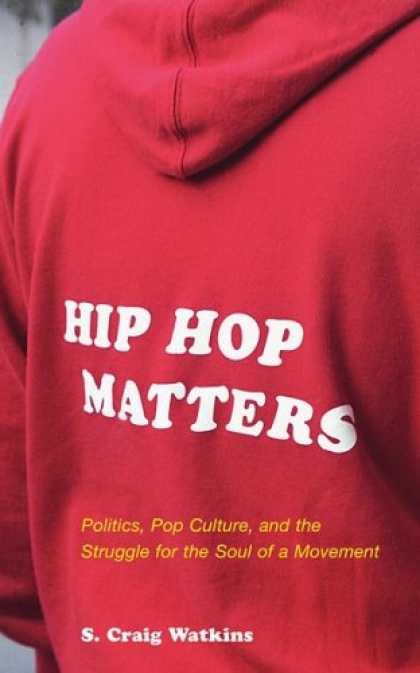 Hip Hop Books - Hip Hop Matters: Politics, Pop Culture, and the Struggle for the Soul of a Movem