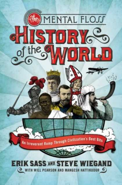 History Books - The Mental Floss History of the World: An Irreverent Romp through Civilization's