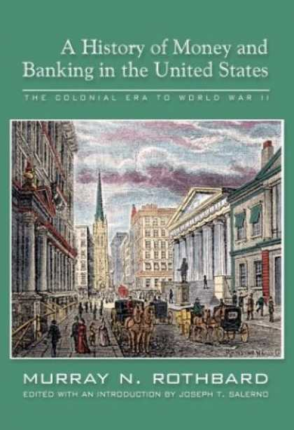 History Books - A History of Money and Banking in the United States: The Colonial Era to World W