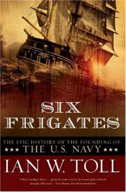 History Books - Six Frigates: The Epic History of the Founding of the U.S. Navy