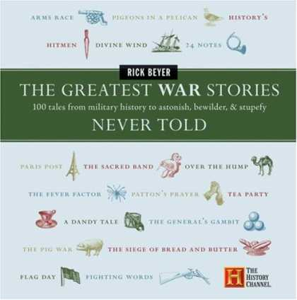 History Books - The Greatest War Stories Never Told: 100 Tales from Military History to Astonish