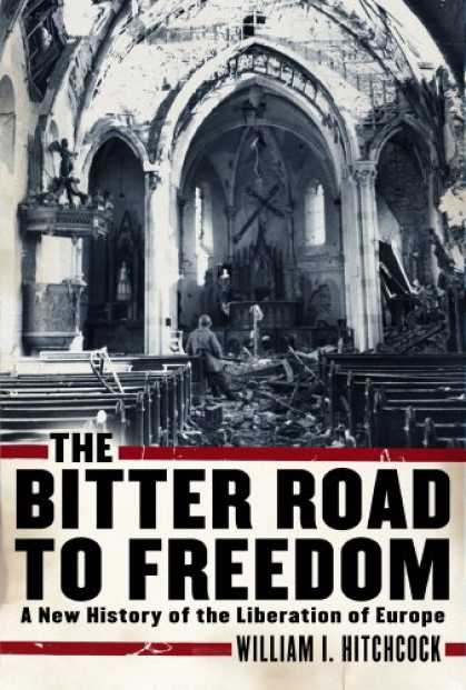 History Books - The Bitter Road to Freedom: A New History of the Liberation of Europe