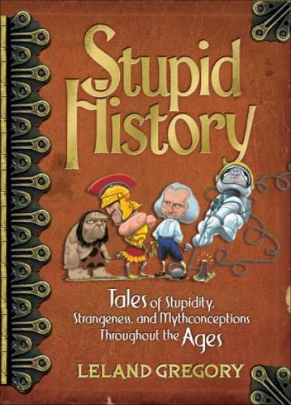 History Books - Stupid History: Tales of Stupidity, Strangeness, and Mythconceptions Throughout