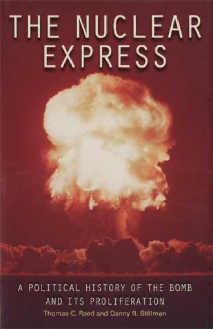 History Books - The Nuclear Express: A Political History of the Bomb and Its Proliferation