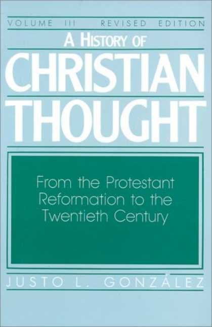 History Books - A History of Christian Thought: Volume 3: From the Protestant Reformation to the