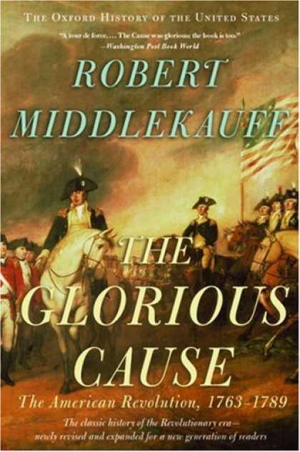 History Books - The Glorious Cause: The American Revolution, 1763-1789 (Oxford History of the Un