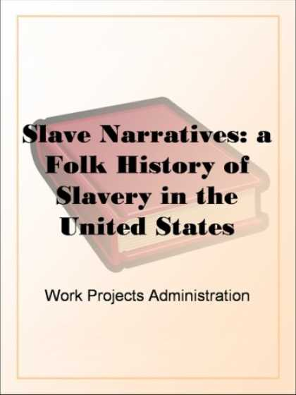 History Books - Slave Narratives: a Folk History of Slavery in the United StatesFrom Interviews