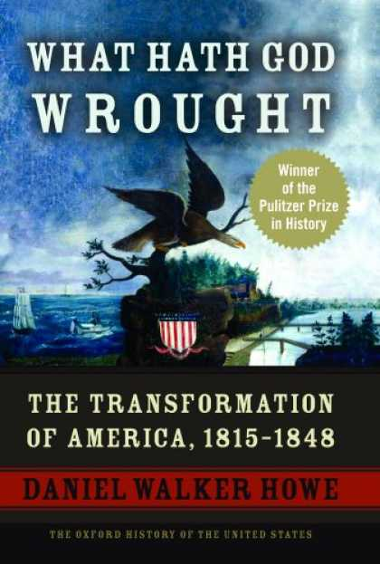 History Books - What Hath God Wrought: The Transformation of America, 1815-1848 (Oxford History