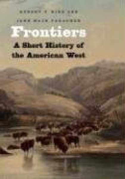 History Books - Frontiers: A Short History of the American West (The Lamar Series in Western His