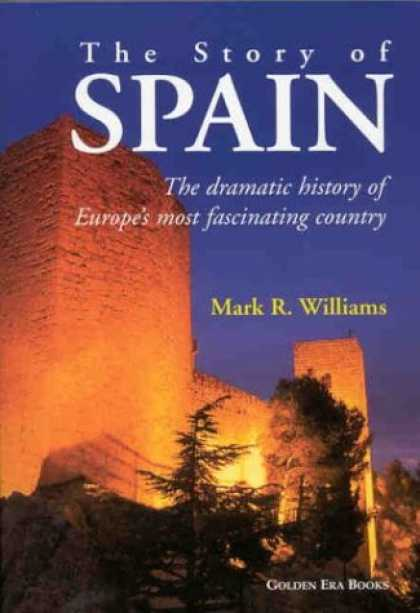 History Books - The Story of Spain: The Dramatic History of Europe's Most Fascinating Country