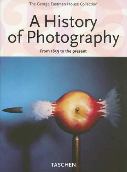 History Books - A History of Photography: From 1839 to the Present; The George Eastman House Col