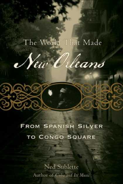 History Books - The World That Made New Orleans: From Spanish Silver to Congo Square