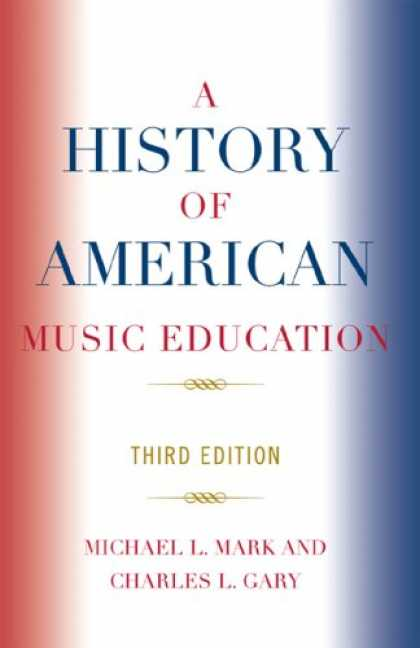 History Books - A History of American Music Education: Third Edition