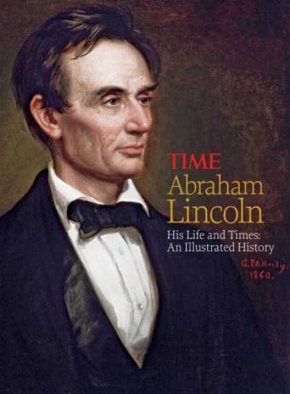 History Books - TIME Abraham Lincoln: His Life and Times: An Illustrated History