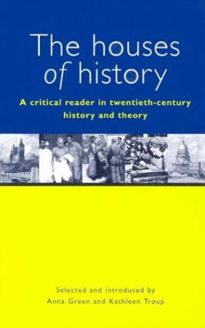 History Books - The Houses of History: A Criticial Reader in Twentieth-Century History and Theor