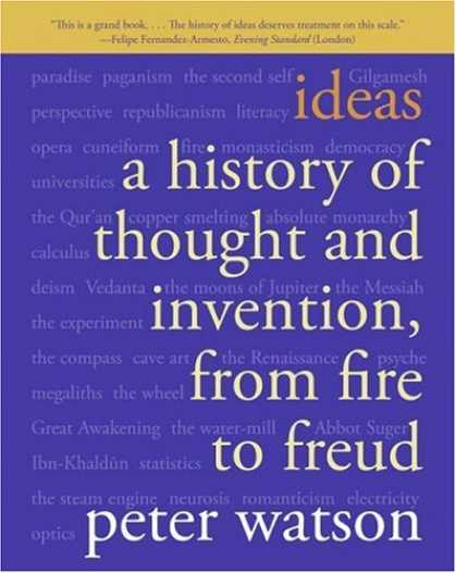 History Books - Ideas: A History of Thought and Invention, from Fire to Freud