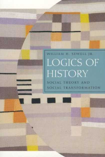 History Books - Logics of History: Social Theory and Social Transformation (Chicago Studies in P