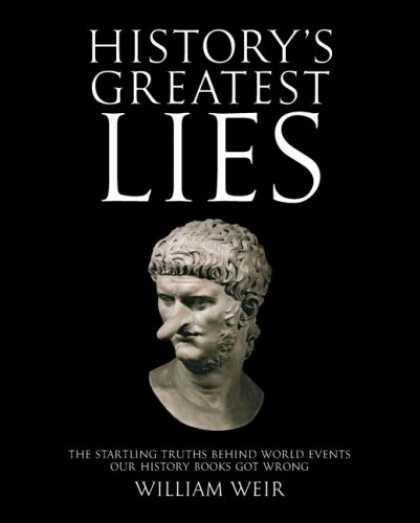 History Books - History's Greatest Lies: The Startling Truths Behind World Events our History Bo