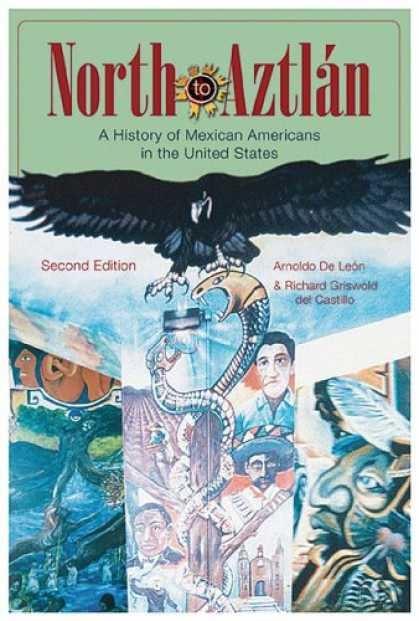 History Books - North to Aztlan: A History of Mexican Americans in the United States