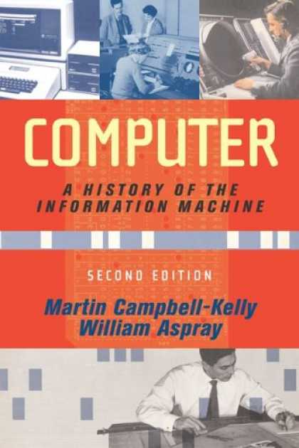 History Books - Computer: A History Of The Information Machine, Second Edition (The Sloan Techno