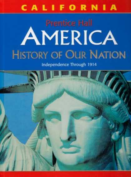 History Books - America: History of Our Nation: Independence Through 1914, California Edition