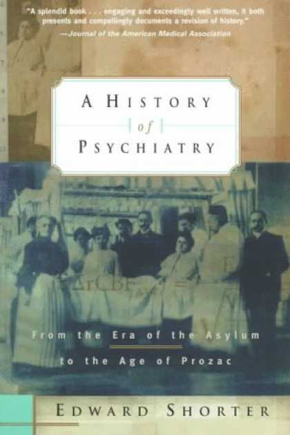 History Books - A History of Psychiatry: From the Era of the Asylum to the Age of Prozac