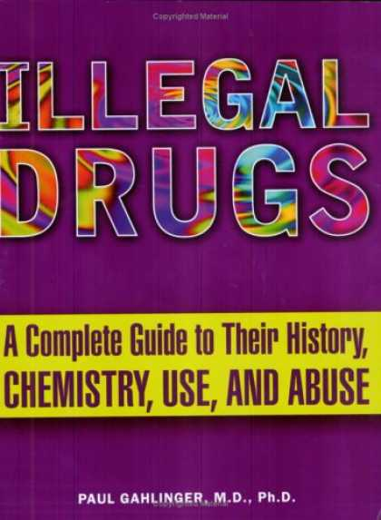History Books - Illegal Drugs: A Complete Guide to their History, Chemistry, Use, and Abuse