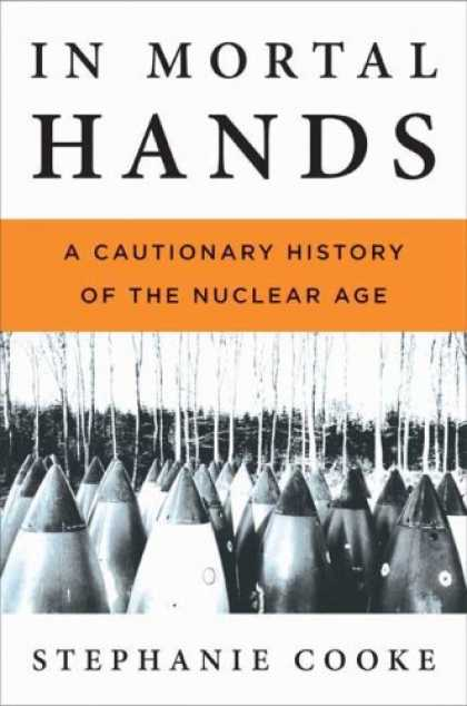 History Books - In Mortal Hands: A Cautionary History of the Nuclear Age