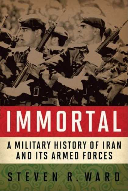 History Books - Immortal: A Military History of Iran and Its Armed Forces