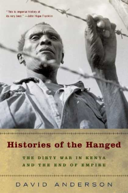 History Books - Histories of the Hanged: The Dirty War in Kenya and the End of Empire