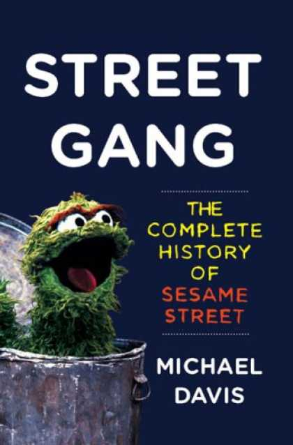 History Books - Street Gang: The Complete History of Sesame Street