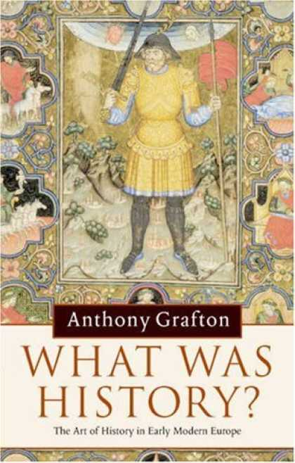 History Books - What was History?: The Art of History in Early Modern Europe