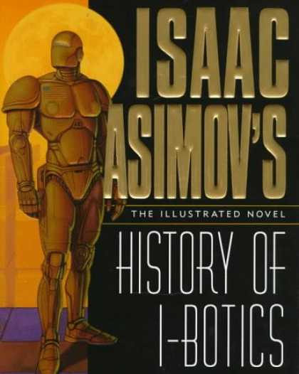 Isaac Asimov Books - Isaac Asimov's History of I-Botics: An Illustrated Novel
